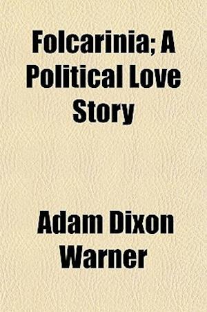 Folcarinia; A Political Love Story af Adam Dixon Warner