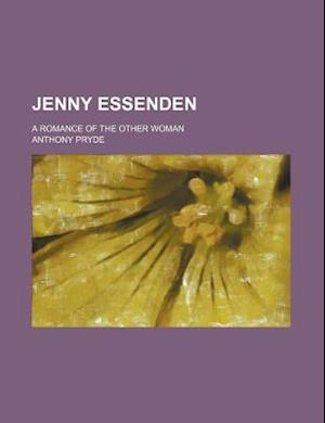 Jenny Essenden; A Romance of the Other Woman af Anthony Pryde