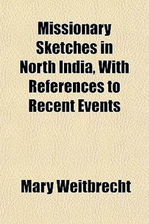 Missionary Sketches in North India, with References to Recent Events af Mary Weitbrecht
