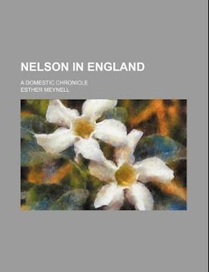 Nelson in England; A Domestic Chronicle af Esther Meynell