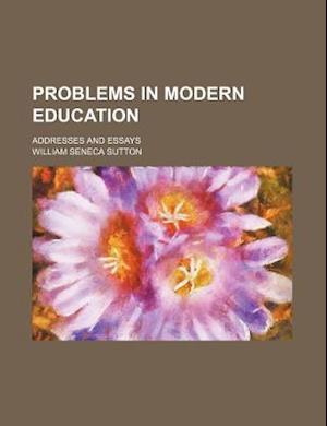 Problems in Modern Education; Addresses and Essays af William Seneca Sutton