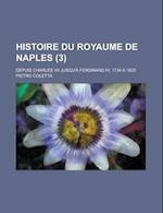 Histoire Du Royaume de Naples; Depuis Charles VII Jusqu'a Ferdinand IV, 1734 a 1825 (3) af Pietro Coletta, Ethel Armes