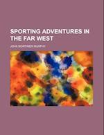 Sporting Adventures in the Far West af John Mortimer Murphy