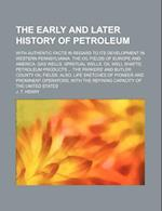 The Early and Later History of Petroleum; With Authentic Facts in Regard to Its Development in Western Pennsylvania. the Oil Fields of Europe and Amer af J. T. Henry