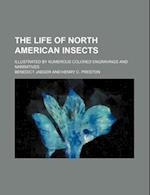 The Life of North American Insects; Illustrated by Numerous Colored Engravings and Narratives af Benedict Jaeger