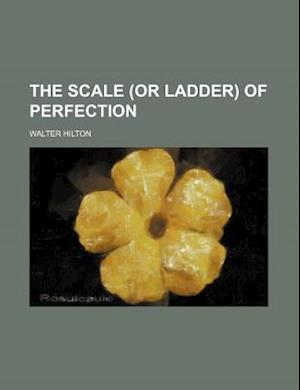 The Scale (or Ladder) of Perfection af Walter Hilton