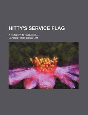 Hitty's Service Flag; A Comedy in Two Acts af Gladys Ruth Bridgham
