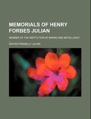 Memorials of Henry Forbes Julian; Member of the Institution of Mining and Metallurgy af Hester Pengelly Julian