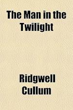The Man in the Twilight af Ridgewell Cullum, Ridgwell Cullum