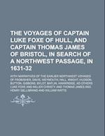 The Voyages of Captain Luke Foxe of Hull, and Captain Thomas James of Bristol, in Search of a Northwest Passage, in 1631-32 (Volume 88, PT. 1); With N af Luke Foxe