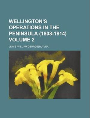 Wellington's Operations in the Peninsula (1808-1814) Volume 2 af Lewis Butler, Unknown Author