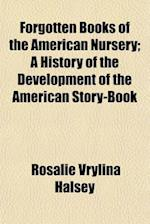 Forgotten Books of the American Nursery; A History of the Development of the American Story-Book af Rosalie Vrylina Halsey
