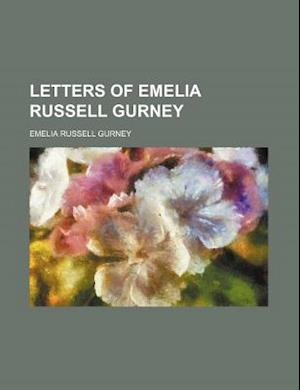Letters of Emelia Russell Gurney af Ellen Mary Gurney, Emelia Russell Gurney