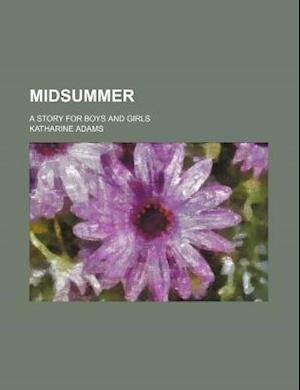 Midsummer; A Story for Boys and Girls af Katharine Adams