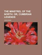 The Minstrel of the North; Or, Cumbrian Legends af John Stagg