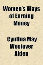 Women's Ways of Earning Money af Cynthia May Westover Alden