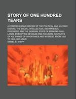 Story of One Hundred Years; A Comprehensive Review of the Political and Military Events, the Social, Intellectual and Material Progress, and the Gener af Daniel B. Shepp