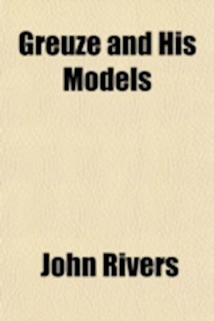 Greuze and His Models af John Rivers