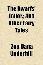 The Dwarfs' Tailor; And Other Fairy Tales af Zoe Dana Underhill