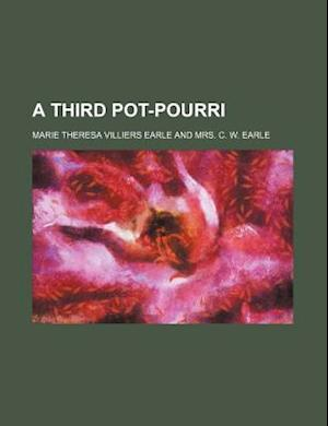 A Third Pot-Pourri af Maria Theresa Earle, Marie Theresa Villiers Earle