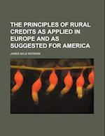 The Principles of Rural Credits as Applied in Europe and as Suggested for America af James Bale Morman