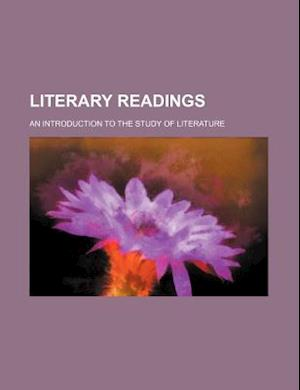 Literary Readings; An Introduction to the Study of Literature af Charles Madison Curry