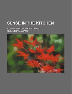 Sense in the Kitchen; A Guide to Economical Cooking af Abby Merrill Adams