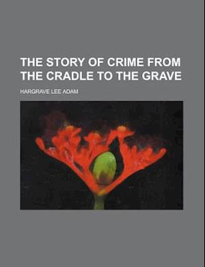 The Story of Crime from the Cradle to the Grave af Hargrave Lee Adam