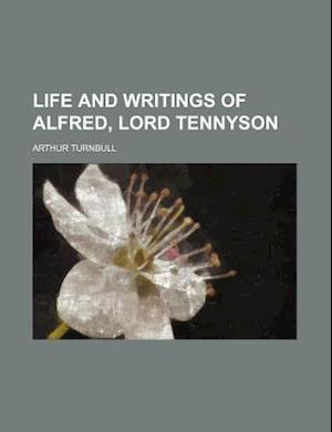 Life and Writings of Alfred, Lord Tennyson af Arthur Turnbull