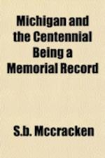 Michigan and the Centennial Being a Memorial Record af Stephen Bromley McCracken, S. B. McCracken