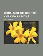 Morals on the Book of Job Volume 3, PT. 2 af Pope Gregory 1, Pope Gregory I