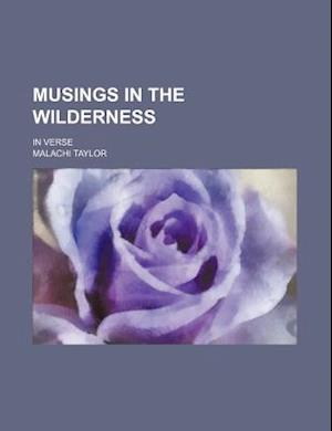 Musings in the Wilderness; In Verse af Malachi Taylor