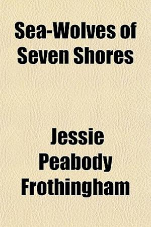 Sea-Wolves of Seven Shores af Jessie Peabody Frothingham