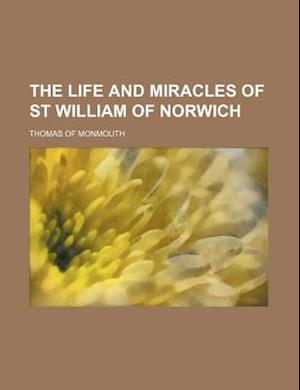 The Life and Miracles of St William of Norwich af Thomas Of Monmouth