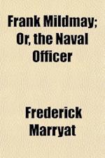 Frank Mildmay; Or, the Naval Officer af Frederick Marryat