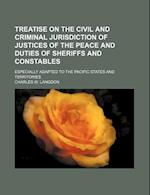 Treatise on the Civil and Criminal Jurisdiction of Justices of the Peace and Duties of Sheriffs and Constables; Especially Adapted to the Pacific Stat af Charles W. Langdon