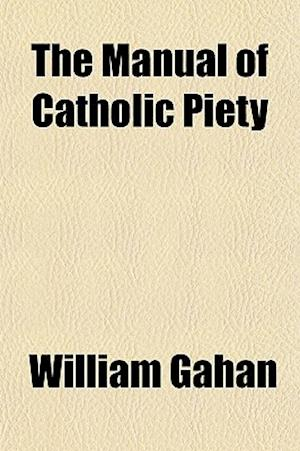 The Manual of Catholic Piety af William Gahan