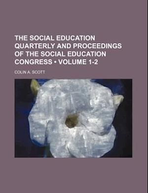 The Social Education Quarterly and Proceedings of the Social Education Congress (Volume 1-2) af Colin A. Scott