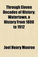 Through Eleven Decades of History; Watertown, a History from 1800 to 1912 af Joel Henry Monroe