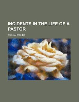 Incidents in the Life of a Pastor af William Wisner