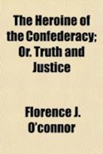 The Heroine of the Confederacy; Or. Truth and Justice af Florence J. O'Connor
