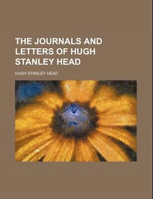The Journals and Letters of Hugh Stanley Head af Hugh Stanley Head
