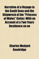 Narrative of a Voyage to the South Seas, and the Shipwreck of the Princess of Wales Cutter; With an Account of a Two Years Residence on an Uninhabited af Charles Medyett Goodridge