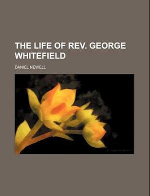 The Life of REV. George Whitefield af Daniel Newell