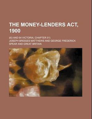 The Money-Lenders ACT, 1900; (63 and 64 Victoria, Chapter 51) af Joseph Bridges Matthews