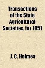Transactions of the State Agricultural Societies, for 1851 af J. C. Holmes