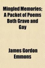 Mingled Memories; A Packet of Poems Both Grave and Gay af James Gordon Emmons