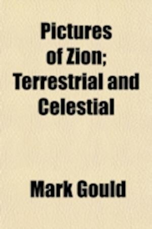 Pictures of Zion; Terrestrial and Celestial af Mark Gould