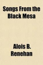 Songs from the Black Mesa af Alois B. Renehan