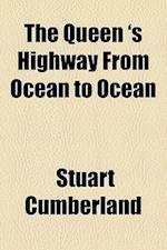 The Queen 's Highway from Ocean to Ocean af Stuart Cumberland